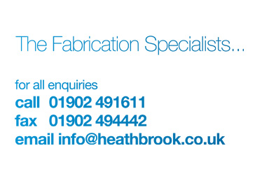 Fabrication Specialists for all enquiries call 01902 491611 fax 01902 494442 email info@heathbrook.co.uk